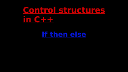 8. Introduction to c++: Beginning Control Statements - If Then Else